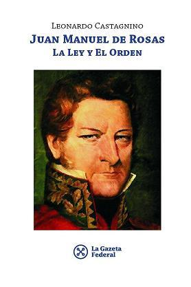 JUAN MANUEL DE ROSAS. La ley y el orden